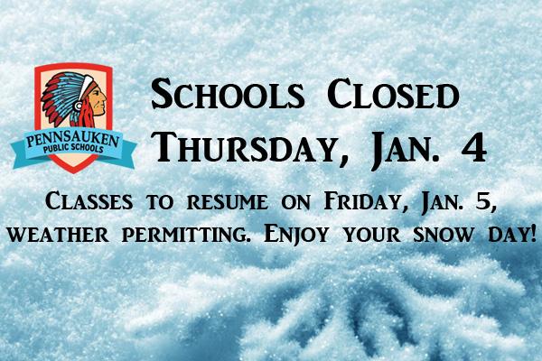 Pennsauken Public Schools Closed Thursday, Jan. 4 because of anticipated accumulating snow.